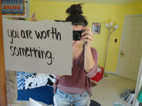 oct4love:  You are worth something.