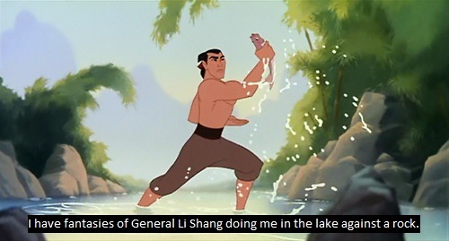 """I have fantasies of General Li Shang doing me in the lake against a rock."""