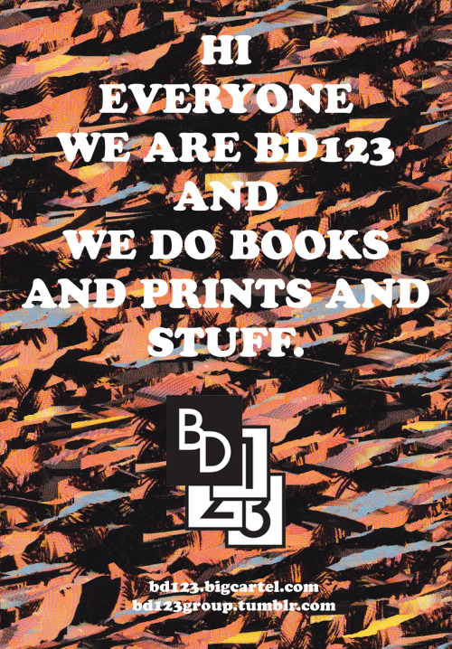 bd123group:  We are now alive. We have plenty of material to come and stuff you might like to look at even possibly buy. Tell your friends yeah? Also we are looking for material so if you want to sell or showcase some prints or books or something like that, hit us up. Cheers everyone and lots of love. Jake