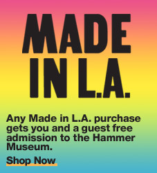 Shop Made in L.A. now and support the Hammer Museum! Any Made in L.A. purchase gets you and a guest free admission to the Hammer Museum.  Click here to see more about Made in L.A.