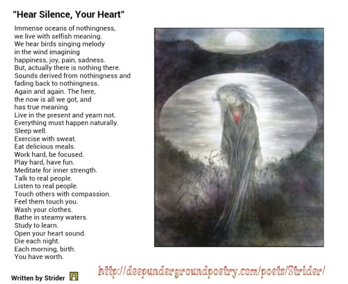 """Hear Silence, Your Heart"" by Strider on DeepUndergroundPoetry.com Click on the poem to be linked to his profile, to see more f his works :"