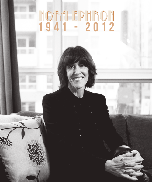 lerosier:  RIP NORA EPHRON, 1941-2012  Nora Ephron, the American author, director and Oscar-nominated screenwriter best known for a string of iconic romantic comedies, died Tuesday evening at the age of 71.