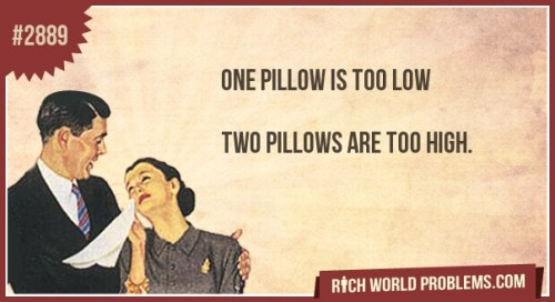 One pillow is too low   Two pillows are too high.  http://bit.ly/MSZvRK