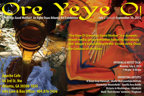 "markanthony-photography-design:  Ore Yeye O! Join us as we celebrate Yeye Osun at the Egbe Osun Atlanta Art Exhibition. This is the FIRST of its kind and it's right here in Atlanta, featuring the stunning artistry of visuoGriots, N'Dieye Danavall, Victoria Jo Washington, Mark ""Born Divine"" Anthony, and Charmaine Minniefield! Osun will be fully represented at this event! This exhibit is the official start of the Osun Festival season! July 2 ~ 7:30pm-9:00pm ~ Apache Cafe 