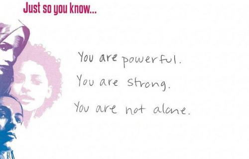 Just so you know… You are powerful. You are strong. You are not alone. Source: Girl Up.