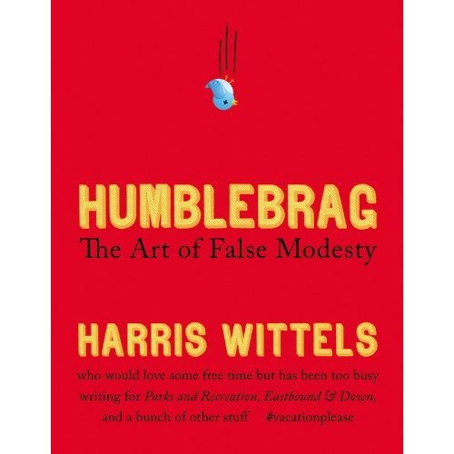 "Reviews for Humblebrag: The Art of False Modesty by Harris Wittels ""Harris Wittels is a hilarious performer and writer and with this book he has coined a new term for that thing that drives us crazy. But honestly, I don't know how I feel about this whole thing. It makes me nervous."" -Amy Poehler""Great, Harris. This is a really good use of your time."" -Mindy Kaling, comedian and NYT bestselling author of Is Everyone Hanging Out Without Me?""HUMBLEBRAG: The Art of False Modesty is an amazing assembly of hilariousness and an anthology of heartbreaking insecurity. Enjoy it-but don't forget how sad it is."" -Sarah Silverman, comedian and New York Times bestselling author of The Bedwetter""I haven't read this, and never intend to, but Harris is my friend, so I feel obligated to give him a 'blurb' for his book. He's a funny writer…I'm sure it's not that bad."" -Aziz Ansari, comedian, NBC's Parks and Recreation""I can't believe they asked me of all people to blurb a bestselling book! Weird."" -Bill Simmons, ESPN columnist and New York Times bestselling author of The Book of Basketball""So weird to be asked to write a blurb for this amazing book when they passed over Alec Baldwin, Bono and The Pope. Like I'm ANYWHERE near as important as those guys. I mean, I DO have more Twitter followers than Baldwin. Oh well."" -Patton Oswalt, comedian and New York Times bestselling author of Zombie Spaceship Wasteland""Since the dawn of man, bragging has been evolving, growing more elusive and resilient. Thank you, Harris Wittels, for identifying the new strain, the ""humblebrag."" Humanity is forever in your debt. -Ezra Koenig, lead singer of Vampire Weekend"