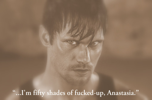 """…I'm fifty shades of fucked-up, Anastasia."""
