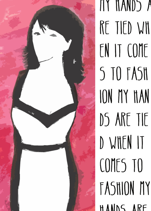 Fashion- my hands are tied when it come to fashion- hand drawn- digitally edited