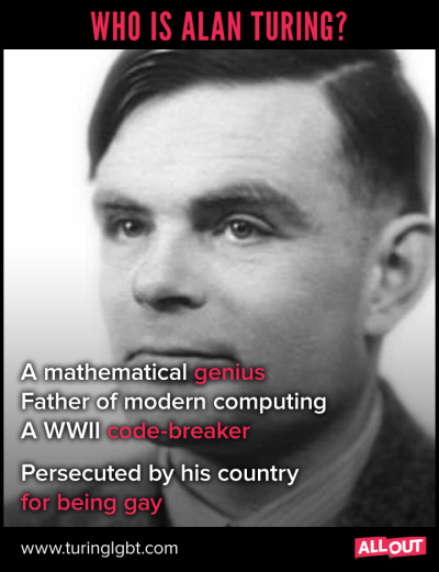 "Alan Turing would have turned 100 this week.A British hero, Turing's sexuality resulted in a criminal prosecution in 1952. He traded jailtime for ""chemical castration"", but was found poisoned only 2 years later."
