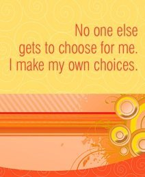 No one else gets to choose for me. I make my own choices.~ Louise L. Hay
