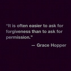 Quote - Grace Hopper #gracehopper #quote #forgiveness #permission #photooftheday # igdaily #random #popular #follow #10likes #instagood #me #instagrammer #webstagram #truestory #tuesday #motivation #life #followme #instamood #iphonesia  (Taken with Instagram)