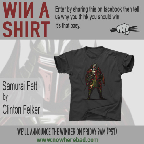 Win a shirt of the fantastic Samurai Fett by Clinton Felker. To enter just Share this post then head to our facebook page and tell us why you think you should win. www.nowherebad.com