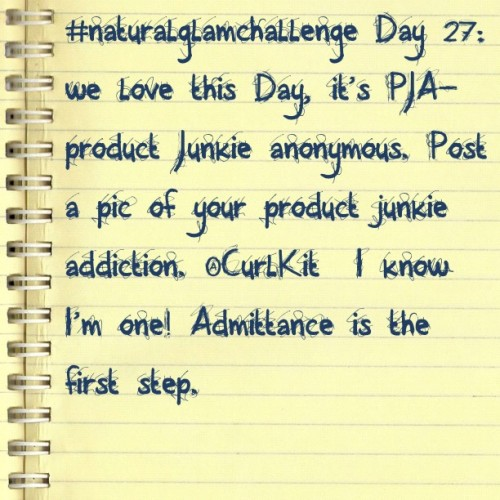 #tweegram #naturalglamchallenge Day 27: we love this Day, it's PJA- product Junkie anonymous.  @CurlKit  I know I'm one! Admittance is the step.  (Taken with Instagram)