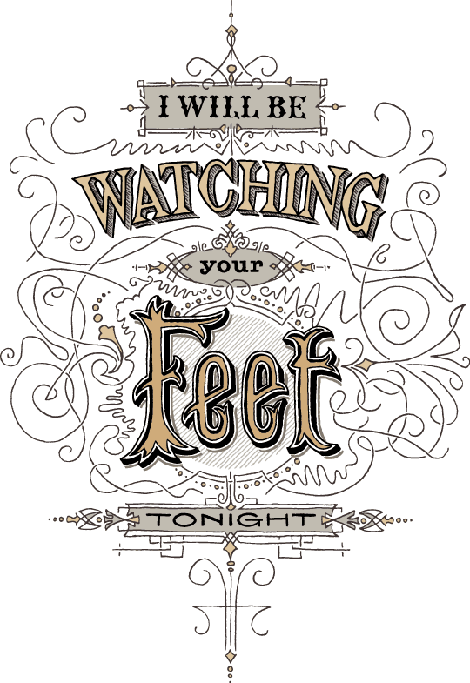 visualgraphic:  I will be watching your feet tonight
