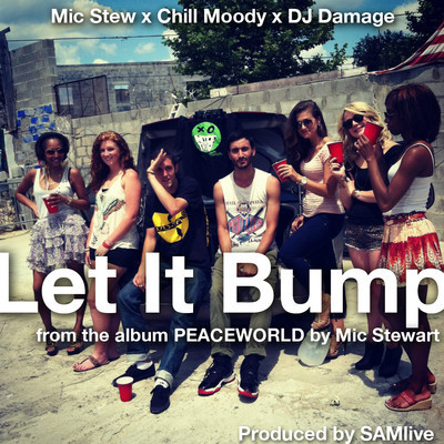 "[New Music] ""Let It Bump"" feat. Chill Moody by Mic Stewart. From the upcoming EP: PEACEWORLD. Hard copies available July 21st! Electronic release TBA."