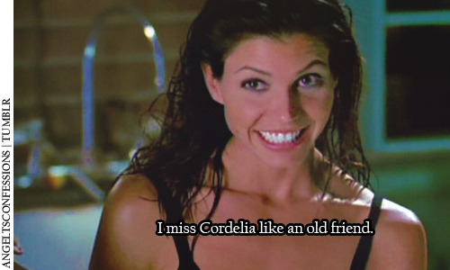 I miss Cordelia like an old friend.