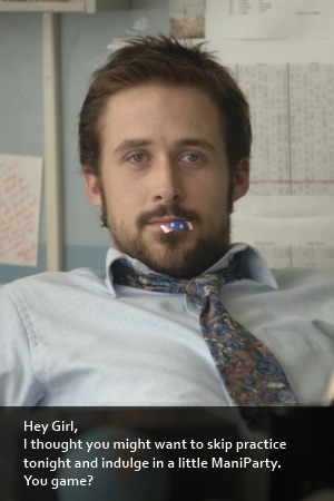 Ryan Gosling loves ManiPedi!