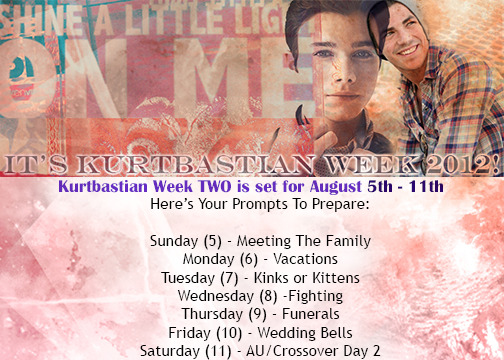 kurtbastianweek2012:  Kurtbastian Week 2012 WEEK TWO! August 5th-11th  AW YISSS.