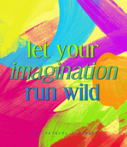 Let your imagination run wild.
