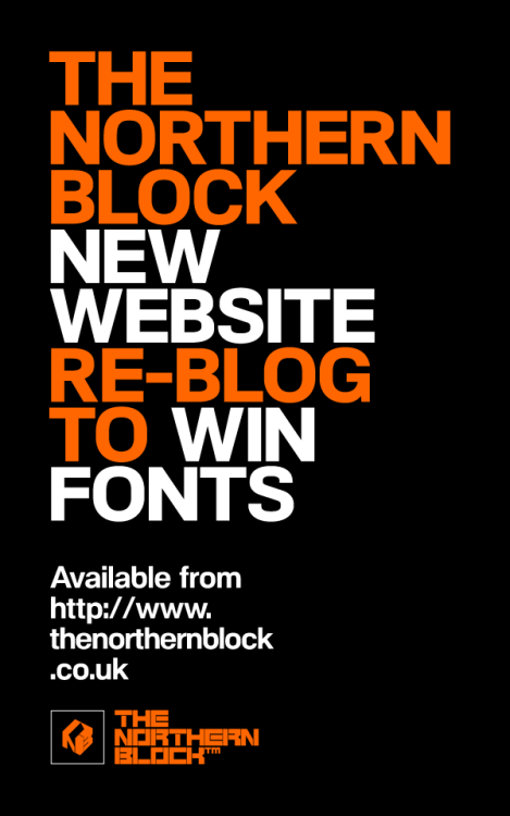 The Northern Block - Font Foundry  To introduce the brand new font website developed by Raw Design Studio of Manchester. The Northern Block are offering a chance to win fonts from their latest collections. To enter the competition simply reblog this message, winners will be announced on the 5/7/12.  Good Luck