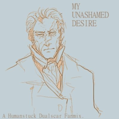 Human Dualscar Fanmix  Uashamed Desired - by Penguin  Artist for the beautiful cover; Aze  I thought i would promote this fanmix that was made by my friend megan!! <3 tracks all decided to Human!Dualscar, althought its pretty much troll!dualscar, anyway enjoy!!  Go here to listen to this FST!!