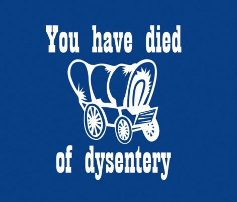 tshirtroundup:  BustedTees Deal of the Day: You Have Died of Dysentery is on sale for $12 for a limited time only.  •Geekleetist: OREGON TRAIL YA'LL!!•