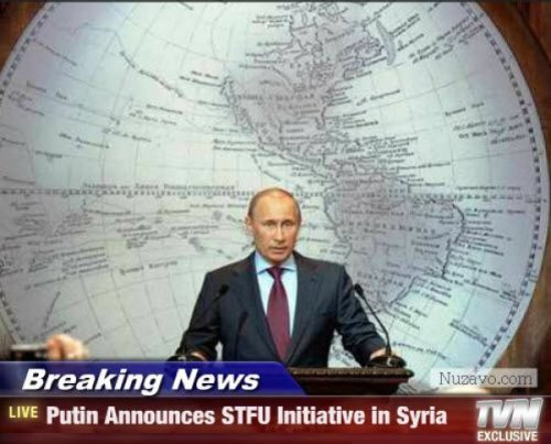 Putin Announces STFU Initiative in Syria … and if we can't hear them, the problem goes away.