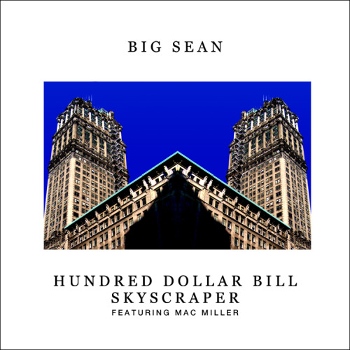 ffovereverything:  Big Sean - Hundred Dollar Bill Skyscrapper (Ft. Mac Miller)   Love