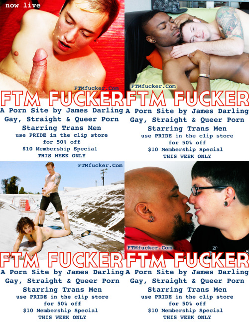 "ftmfucker:  Don't miss out on your last chance for a $10/month membership to FTMFucker.com!!! FTM FUCKER is a brand new porn site featuring gay, straight and queer trans men!   Our introductory rate ends tomorrow 6/29! 50% clips in the clip store with code ""PRIDE"""