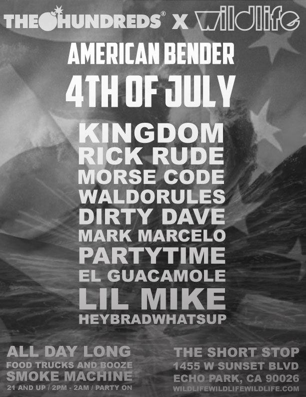 THE HUNDREDS X WILDLIFE PRESENTS: AMERICAN BENDER What better way to celebrate how fucking awesome AMERICA is than with all your buddies in Echo Park?!   Featuring:  FOOD TRUCKS AND BOOZE :: 21+2 PM - 2 AMFEATURING MUSIC BY:KINGDOMRICK RUDEMORSE CODEWALDORULESDIRTY DAVEMARK MARCELOPARTYTIMEEL GUACAMOLELIL MIKEHEYBRADWHATSUPTHE SHORT STOP1455 W SUNSET BLVDECHO PARK, CA 90026