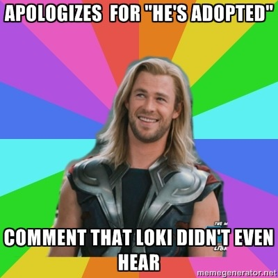"Apologises for ""He's adopted"" / Comment that Loki didn't even hear Submitted by  lecanis"