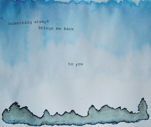 Something always brings me back to you | FOLLOW BEST LOVE QUOTES ON TUMBLR  FOR MORE LOVE QUOTES