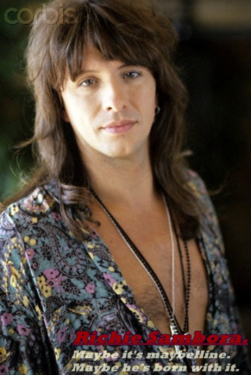 Richie Sambora. Maybe it's Maybelline. Maybe he's born with it.