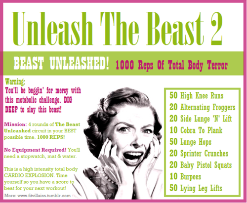 Unleash The Beast 2: Total Body Challenge One of my favorite workouts! Great cardio, awesome burn, and you can adjust the intensity for your level. Deets and modifications here.  4 rounds may be a lot for some of you: dig deep and power through. The shorter your breaks, the faster you'll finish. You can also double up your reps and do two rounds instead, or set a timer for your desired timeframe, and do as many rounds as you can.  This is the second beast, and is best for intermediate/advanced exercisers. The first BEAST is a little simpler, but just as intense! If you're a beginner, try it here.