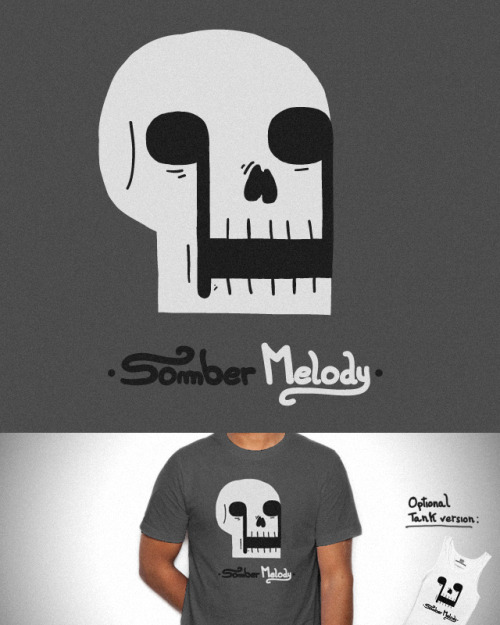 Somber Melody. Score this @Threadless. Thanks!