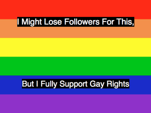 homosexi0us:  Oh no, I'm going to lose 90% of my followers which are all gay. Heheh