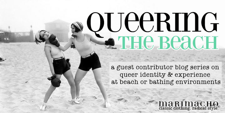 The first entry into our Queering the Beach series, eve from Virginia Beach, Virginia shares her thoughts on beach bodies, family pressures, and the battle over body hair. Queering the Beach is a series of guest contributed entries (poetry, narrative, rants, etc) on queer identity and experience at beach or bathing environments — if you have something you would like to share with the Marimacho community please e-mail laura@marimachobk.com with your post and a few pictures! ♥