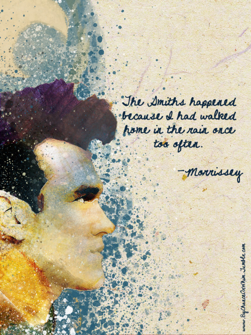 the-morrissey-swoon:  The Smiths happened to me, as I was walking home, heartbroken and drunk.
