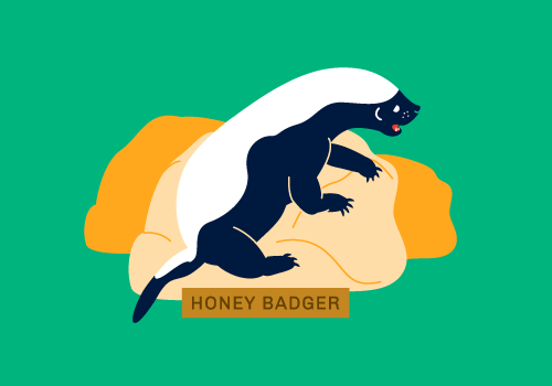 Honey badger don't give a sh*t.