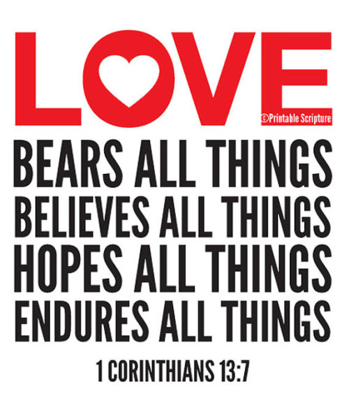 """And now abide faith, hope, love, these three; but the greatest of these is love"" (1 Corinthians 13:13, NKJV)  In our culture today, so many people are confused about what love is. We love pizza, movies and sports, but we also love our family or spouse. If we look to the Word of God, we see God's definition of love. First Corinthians 13 tells us that ""love is patient and kind. It does not envy, nor boast. It is not proud. It is not rude. It does not seek its own way, is not easily angered, and keeps no record of wrongs. Love does not rejoice in evil, but rejoices in the truth. Love believes, hopes and endures. Love never fails."" This is how God responds to us, and this is how we should respond to the people in our lives — with patience, kindness, hope, humility and love. Scripture tells us that God is love, and His character never changes!  Today and every day, know that God loves you with an everlasting love. He will never leave you nor forsake you. He is for you and has a good plan for you. Receive His perfect love today and let Him transform you from the inside out. His love is the greatest love and will last throughout all eternity!"