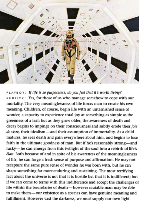 famicommm:  Excerpt from a 1968 Playboy interview with Stanley Kubrick.  However Vast the darkness, we must supply our own light.   Forever reblog.