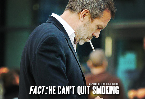 reasons-to-love-hugh-laurie:   Reason 182: Fact: He can't quit smoking (Actually… it's a flaw.)  Requested by hugheras-intl   Read More