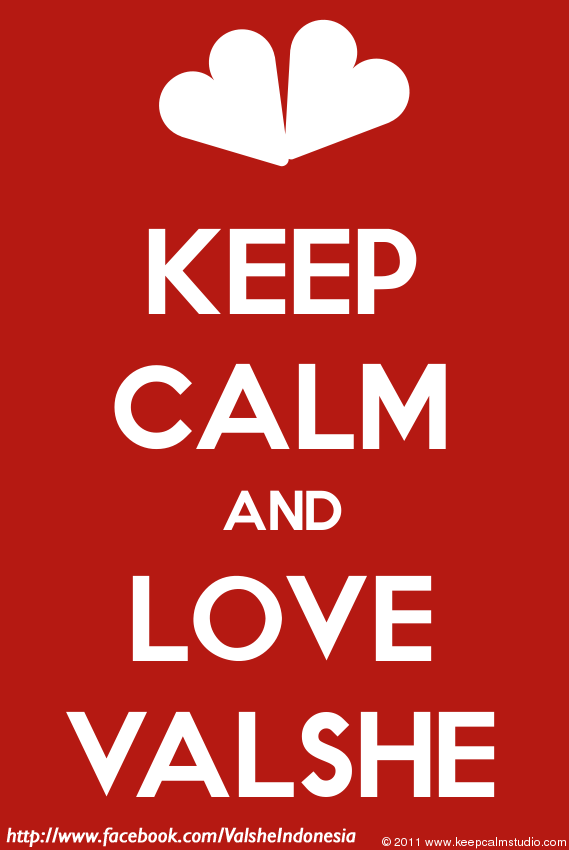 ipostrandomthingsilike:  KEEP CALM AND LOVE VALSHE ♥  I am not Indonesian but fuck that, it's VALSHE AFTER ALL
