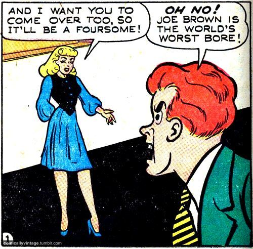 comicallyvintage:  Nothing worse than a bore in your foursome.