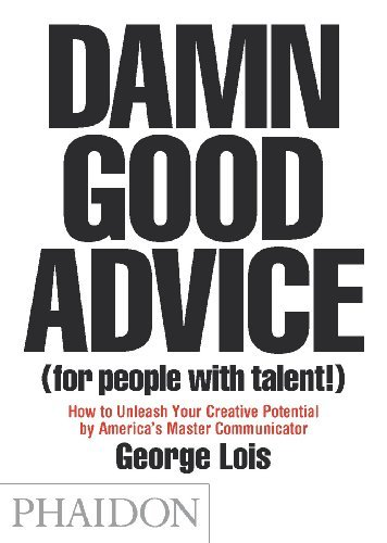 "bookpickings:  Damn Good Advice (For People with Talent!): How To Unleash Your Creative Potential by America's Master Communicator, George Lois George Lois  ""There are only four types of person you can be. Identify yourself:  Very bright, Industrious (You're perfect)   Very bright, Lazy (A damn shame)   Stupid, Lazy (You'l just sit on your ass, so you're a wash.)   Stupid, Industrious (Oh, oh, you're dangerous.)  If you're a number 1 or a 2, you'll get a lot out of this book. If you're a number 3 or 4, why are you reading this book?""  Creative legend and legendary curmudgeon George Lois offers a lifetime of damn good advice in this gem.  i love me a good phaidon book, they're always so beautifully designed and interesting to read. not sure what this book is like but here's the amazon link if you're interested: http://www.amazon.com/gp/aw/d/0714863483"