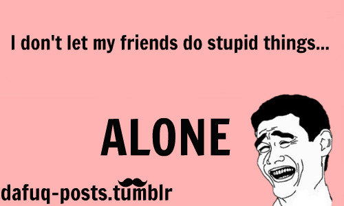 dafuq-posts:  im a good friend  dafuq-posts