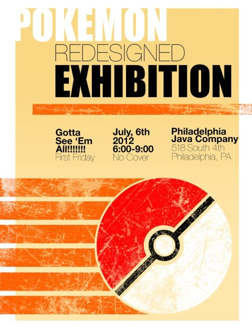 rosekalogerakis:  Check out the Pokemon Redesigned Exhibition taking place on: July 6, 6-9pm, at The Philadelphia Java Company in Philadelphia. It's going to be a great show featuring work from up and coming illustrators!  Include it in your First Friday festivities or stop by anytime within the next month! RSVP on Facebook for more info!