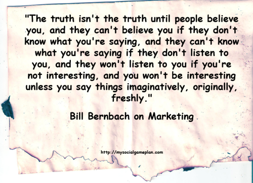 Bill Bernbach on what marketing and advertising is truly all about.  No fluff, no BS.