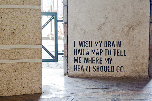 I wish my brain had a map to tell me where my heart should go | FOLLOW BEST LOVE QUOTES ON TUMBLR  FOR MORE LOVE QUOTES
