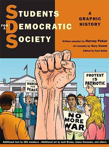 """Students for a Democratic Society: A Graphic History"" written by Harvey Pekar, edited by Paul Buhle, and illustrated by Gary Dumm.  Interested in the Occupy Wall Street movement? Take a look at the group's predecessor, Students for a Democratic Society. This graphic novel examines the inner workings of the organization (including the outside influences that attempted to hijack the group for their own purposes) and is perfect for people looking for something a little less fantastical in their reading selections."